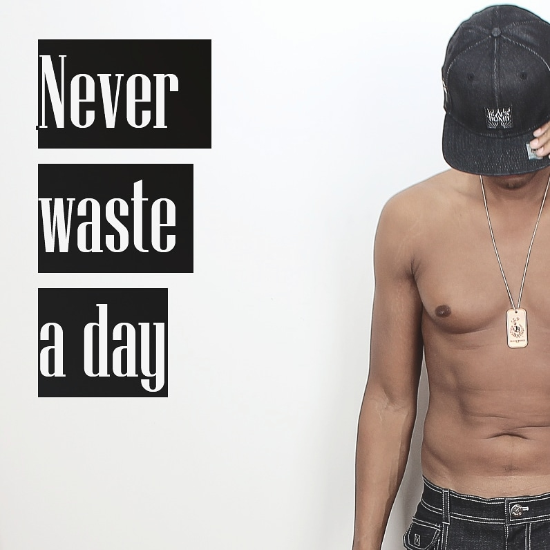 Never waste a day